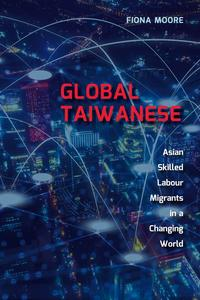 Global Taiwanese: Asian Skilled Labour Migrants in a Changing World